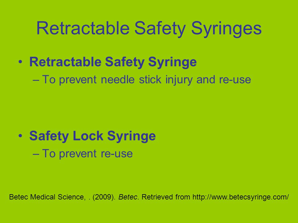 Retractable Safety Syringes Retractable Safety Syringe –To prevent needle stick injury and re-use Safety Lock Syringe –To prevent re-use Betec Medical Science,.