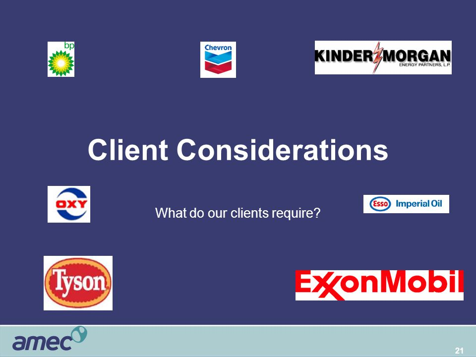 21 Client Considerations What do our clients require