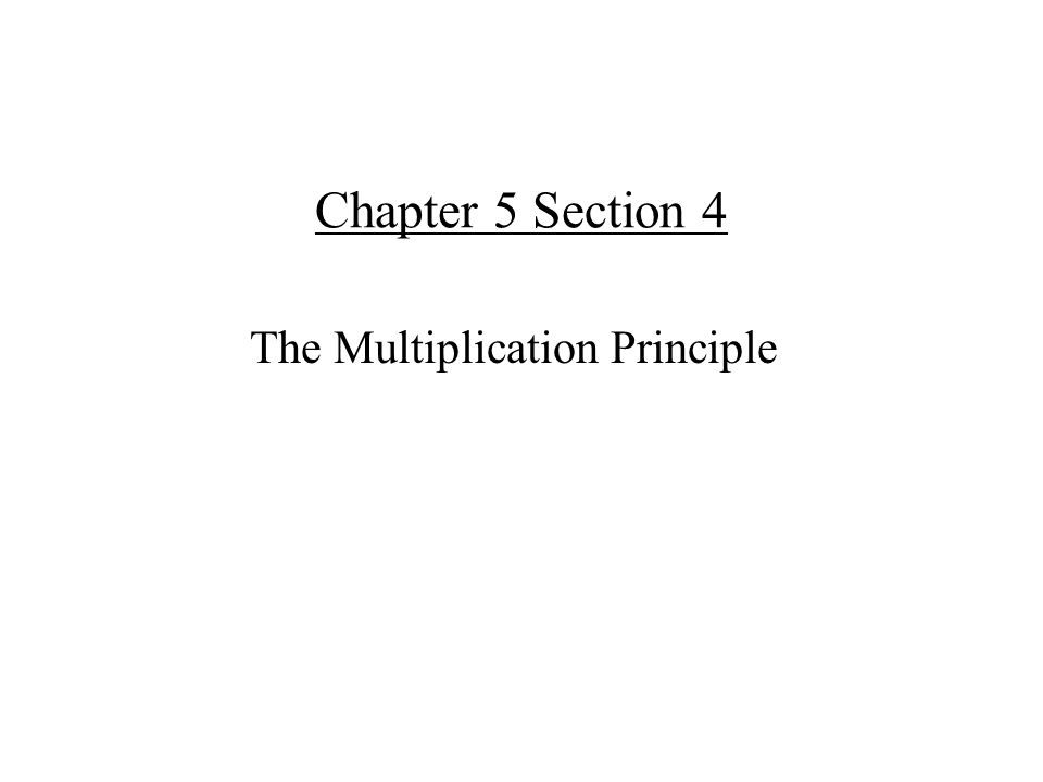 Chapter 5 Section 4 The Multiplication Principle