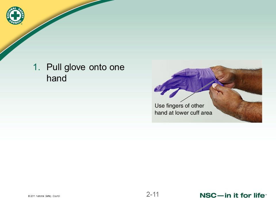 © 2011 National Safety Council 1.Pull glove onto one hand 2-11