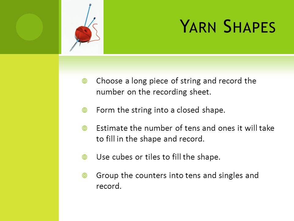 Y ARN S HAPES  Choose a long piece of string and record the number on the recording sheet.