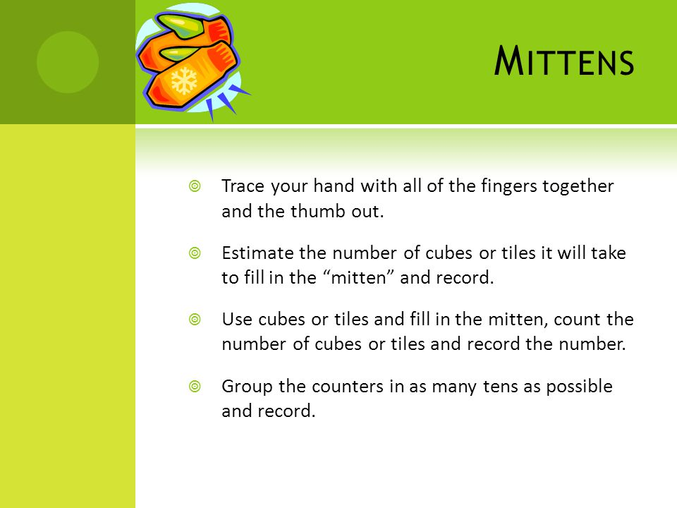 M ITTENS  Trace your hand with all of the fingers together and the thumb out.