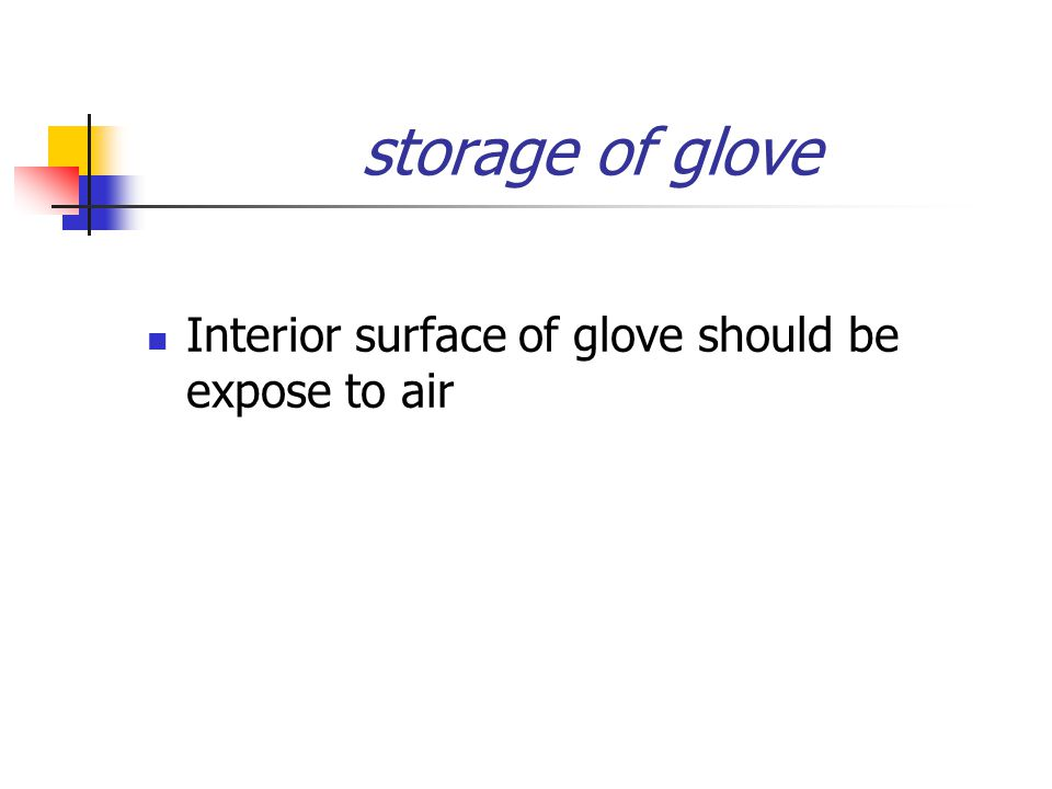 storage of glove Interior surface of glove should be expose to air