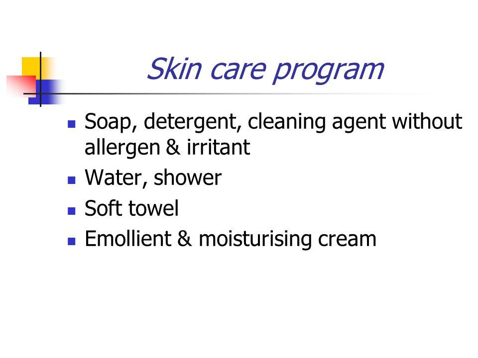 Soap, detergent, cleaning agent without allergen & irritant Water, shower Soft towel Emollient & moisturising cream