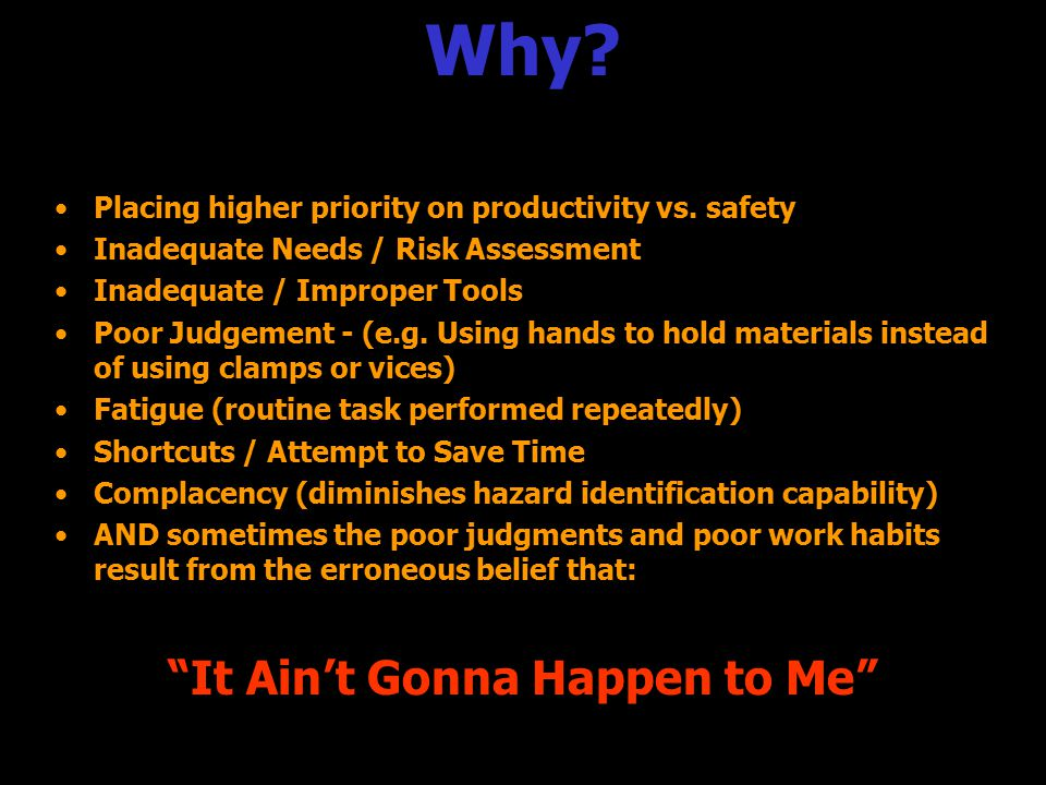 Why? Placing higher priority on productivity vs. safetyPlacing higher priority on productivity vs. safety Inadequate Needs / Risk AssessmentInadequate
