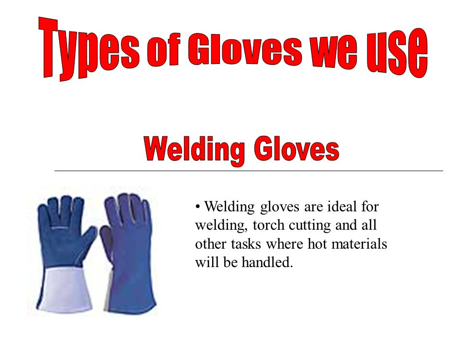 Welding gloves are ideal for welding, torch cutting and all other tasks where hot materials will be handled.