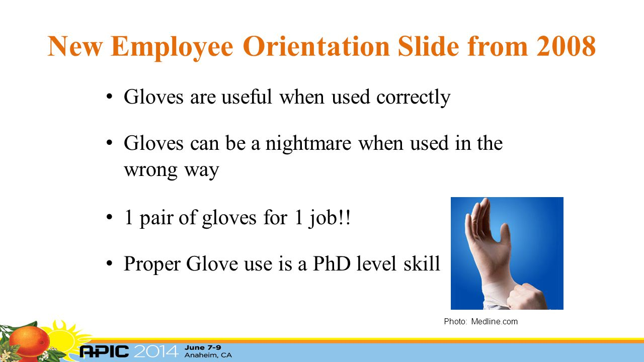 New Employee Orientation Slide from 2008 Gloves are useful when used correctly Gloves can be a nightmare when used in the wrong way 1 pair of gloves f