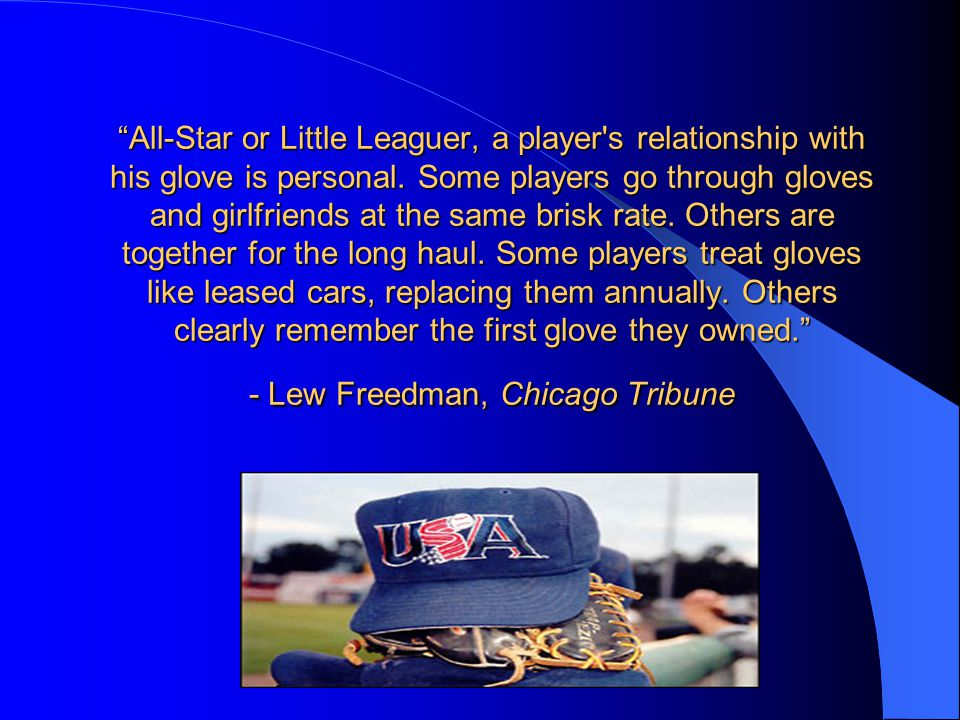All-Star or Little Leaguer, a player s relationship with his glove is personal.