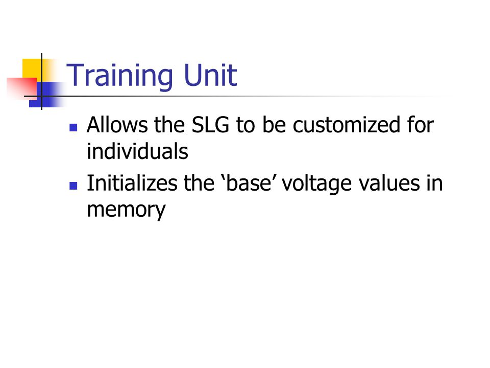 Training Unit Allows the SLG to be customized for individuals Initializes the 'base' voltage values in memory