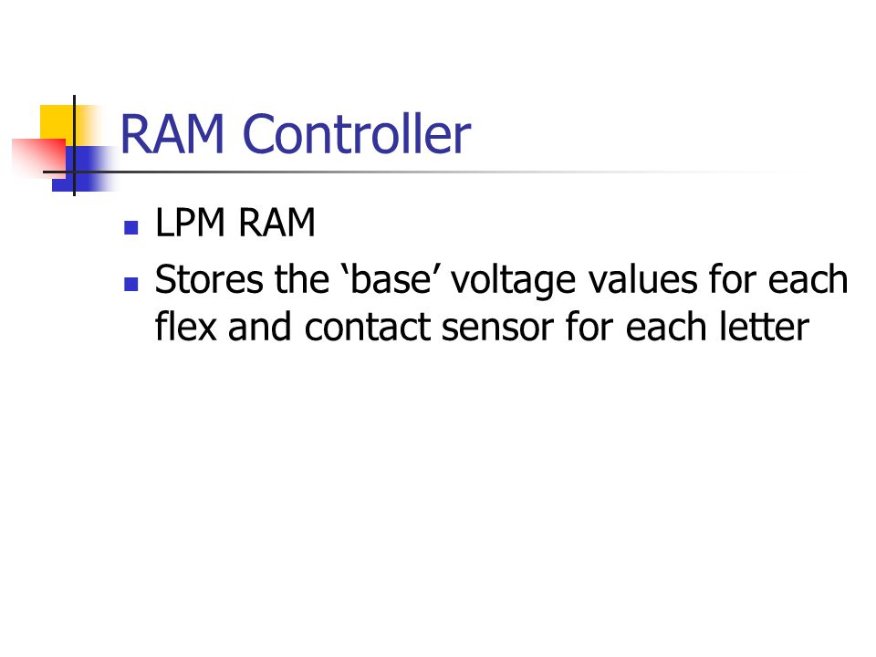 RAM Controller LPM RAM Stores the 'base' voltage values for each flex and contact sensor for each letter
