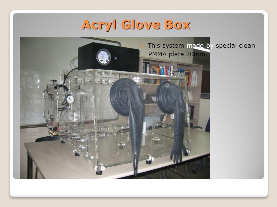 Acryl Glove Box This system made by special clean PMMA plate 20mm.