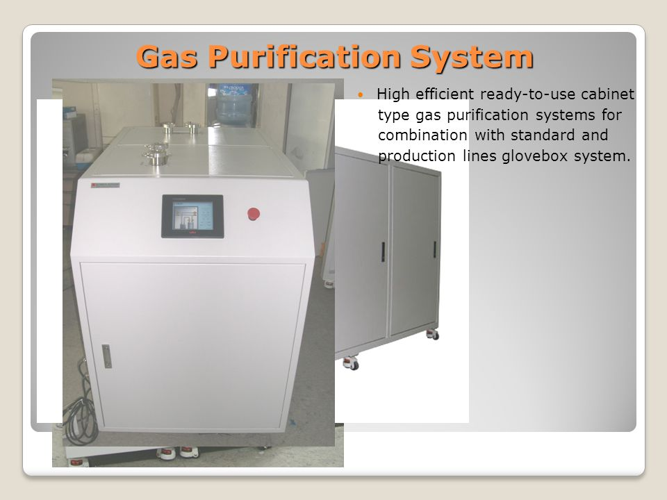 Gas Purification System High efficient ready-to-use cabinet type gas purification systems for combination with standard and production lines glovebox system.