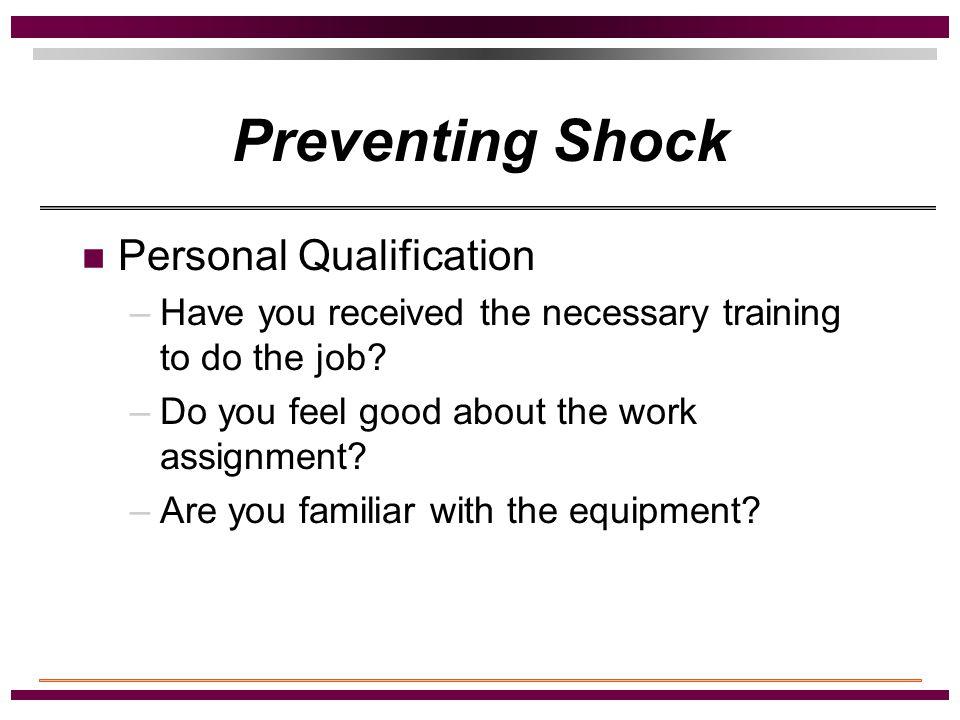 Preventing Shock Safety Planning before Starting the Work –Determine location of work –Determine voltage –Determine Fire - Explosion Hazard