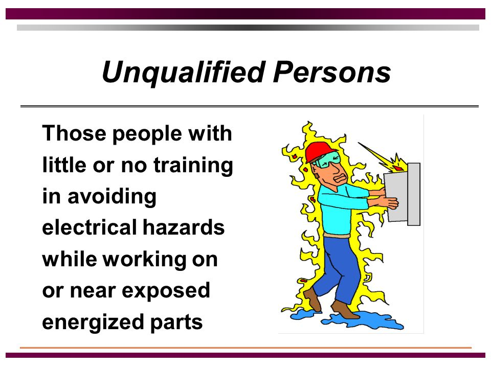 Qualified Persons Those people that have training in avoiding electrical hazards while working on or near exposed energized parts.