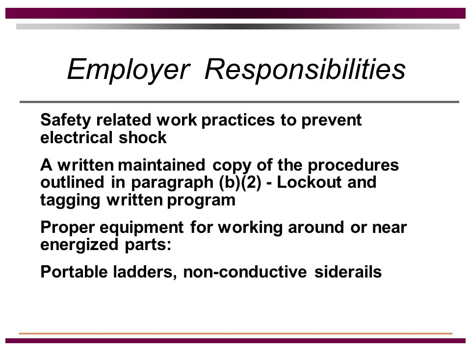 Safety Related Work Practices to which the Standard Does Not Apply Generation, transmission and distribution installations Communications installations Installations in vehicles (i.e., ships, watercraft, railway, aircraft or automotive vehicles) Railway installations Less than 50 volts to ground If de-energized, all Lockout/Tagout procedures apply