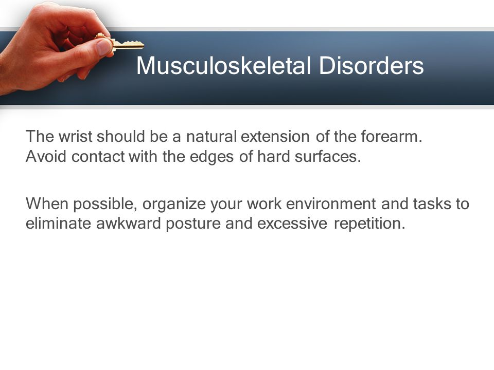 Musculoskeletal Disorders The wrist should be a natural extension of the forearm.