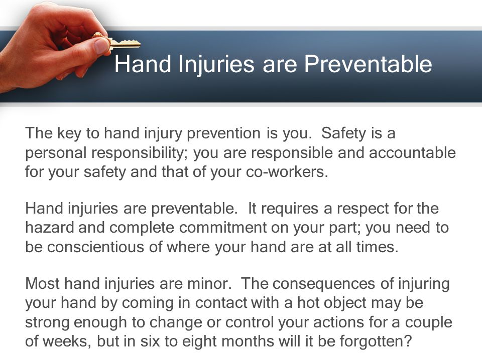 Hand Injuries are Preventable What about removing the guard on a piece of equipment to unclog a jam.