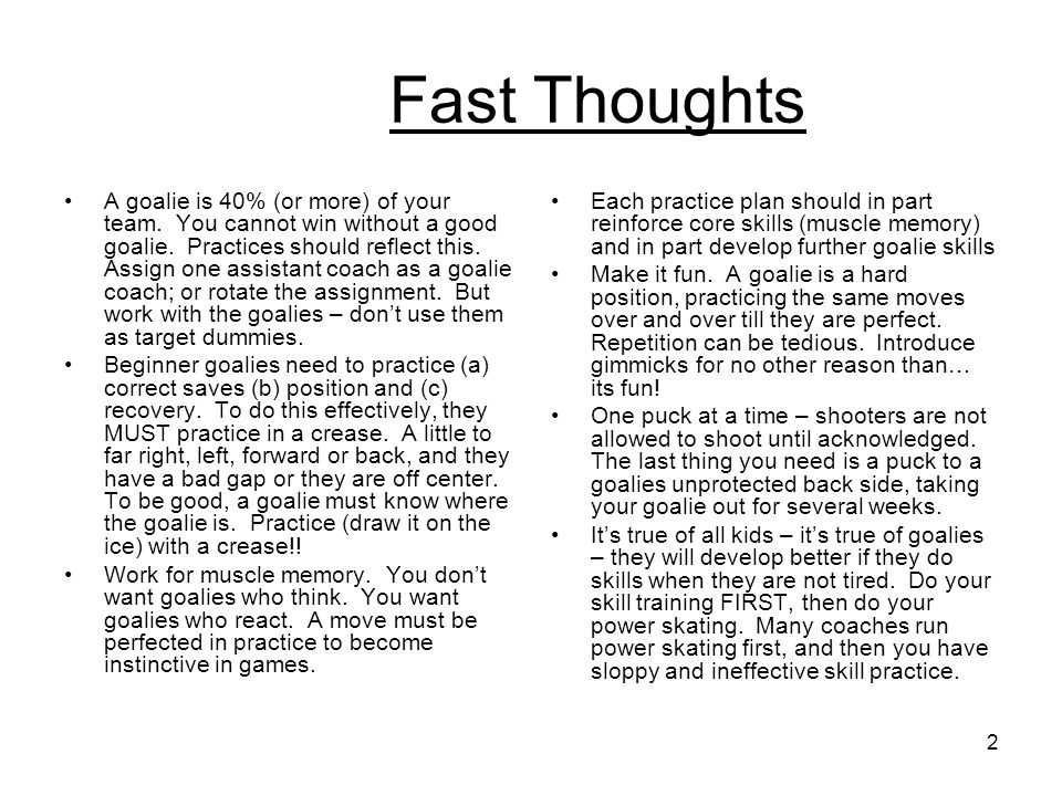 2 Fast Thoughts A goalie is 40% (or more) of your team.