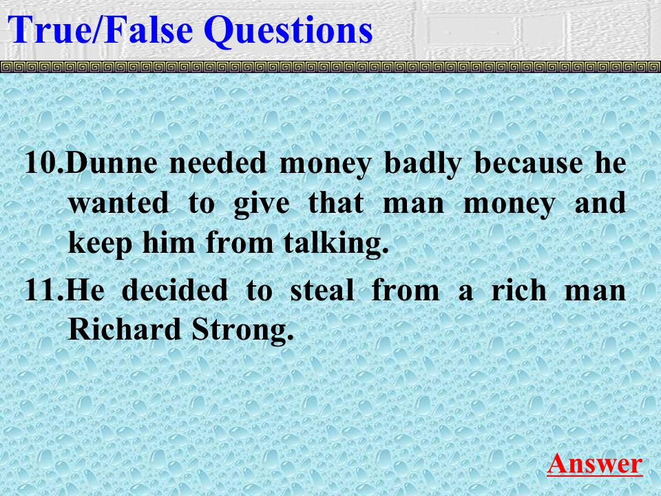 10.Dunne needed money badly because he wanted to give that man money and keep him from talking.