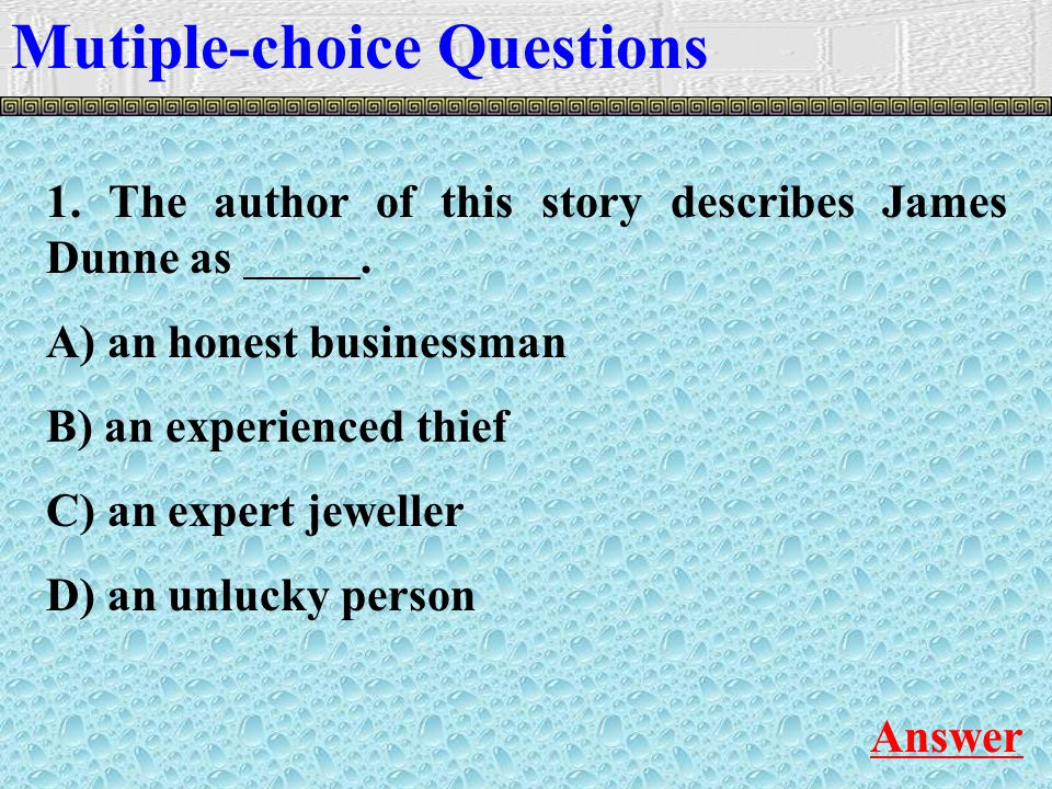 Mutiple-choice Questions Answer 1. The author of this story describes James Dunne as.