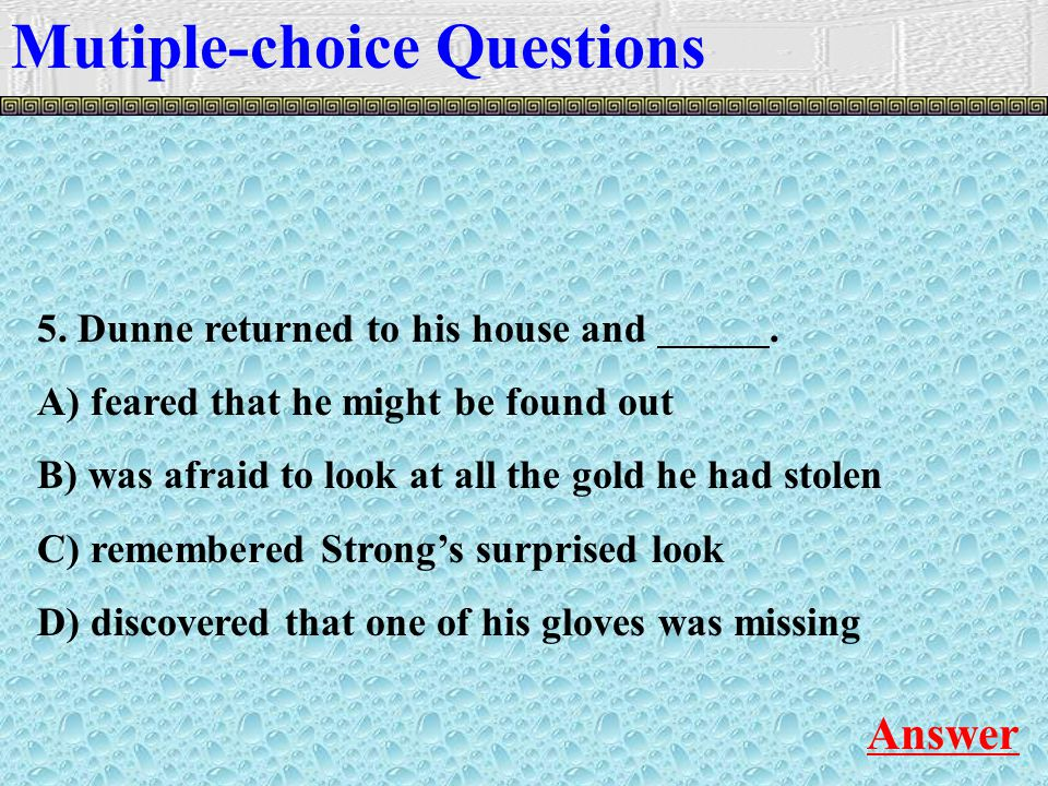 Mutiple-choice Questions Answer 5. Dunne returned to his house and.