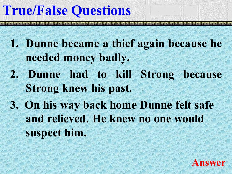 1. Dunne became a thief again because he needed money badly.