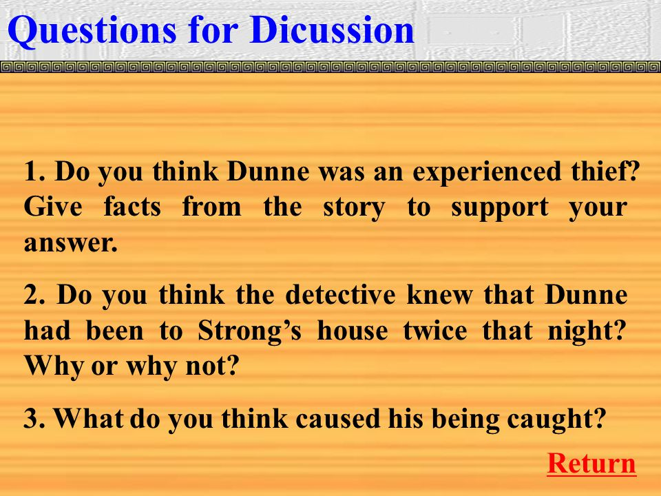 Questions for Dicussion Return 1. Do you think Dunne was an experienced thief.