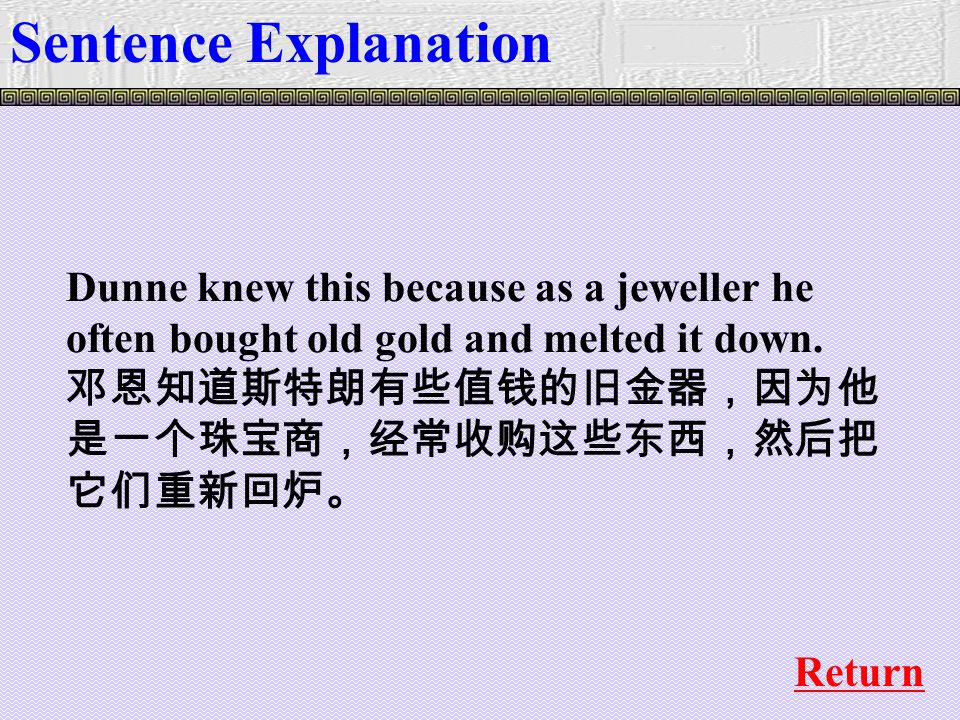 Dunne knew this because as a jeweller he often bought old gold and melted it down.
