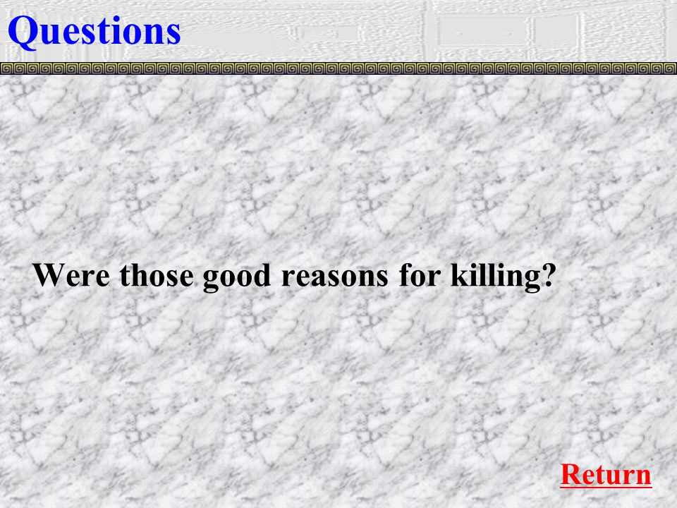 Were those good reasons for killing Questions Return