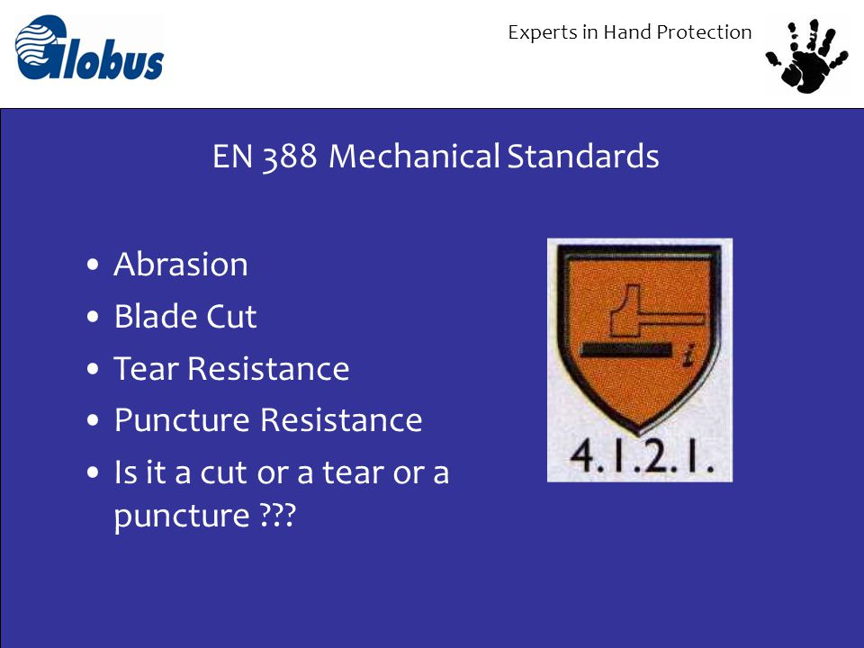 Experts in Hand Protection Abrasion Blade Cut Tear Resistance Puncture Resistance Is it a cut or a tear or a puncture .