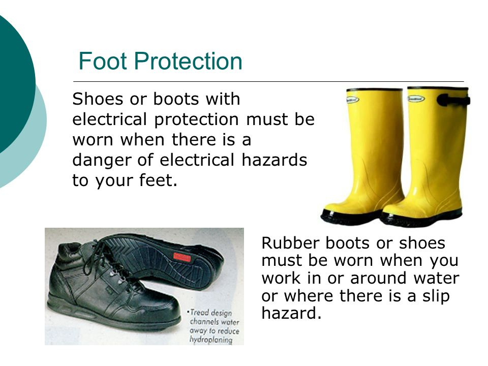 Foot Protection  Metatarsal guards must be worn when you are around objects that may fall or roll.  Shoes with puncture resistant soles must be worn