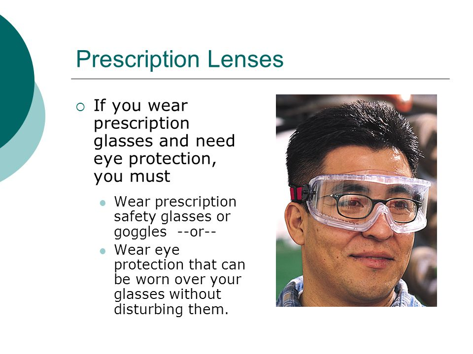 Eye and Face Protection Must comply with ANSI Z87 specifications  Safety Glasses  Full Face Shield  Safety Goggles  Welding Helmets