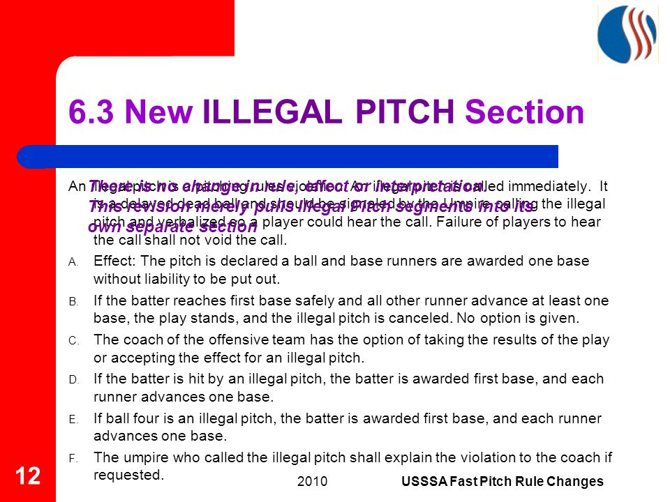 An illegal pitch is a pitching rules violation. An illegal pitch is called immediately.