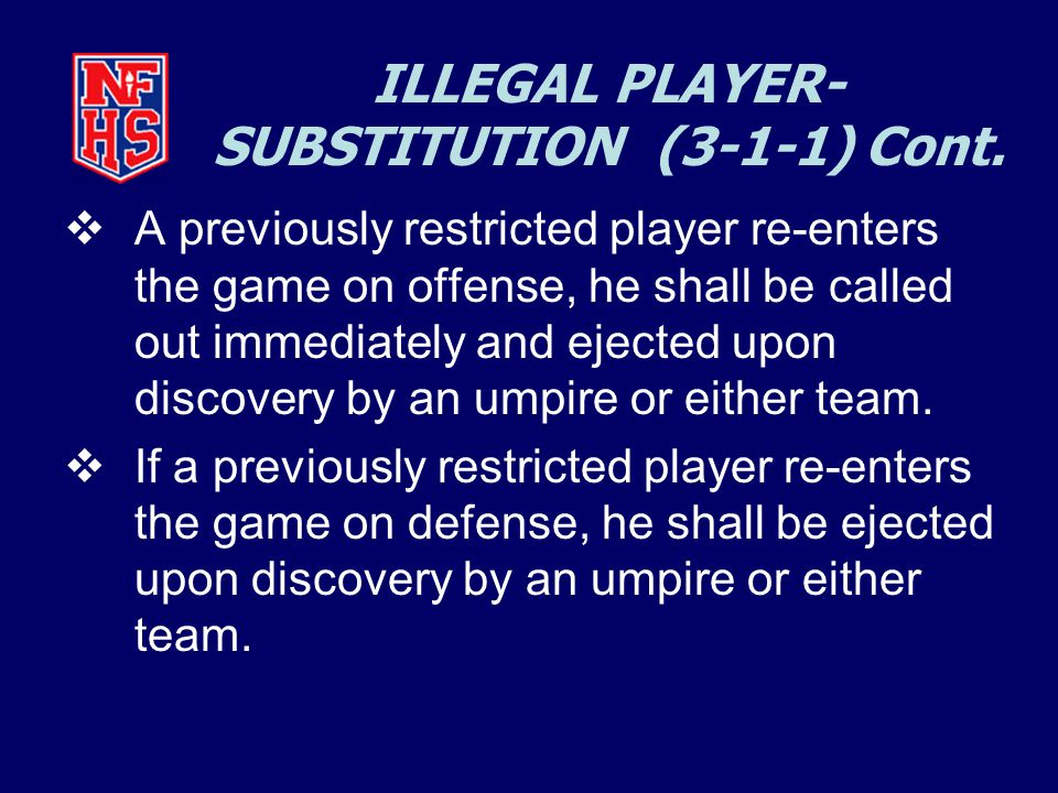 ILLEGAL PLAYER- SUBSTITUTION (3-1-1) Cont.