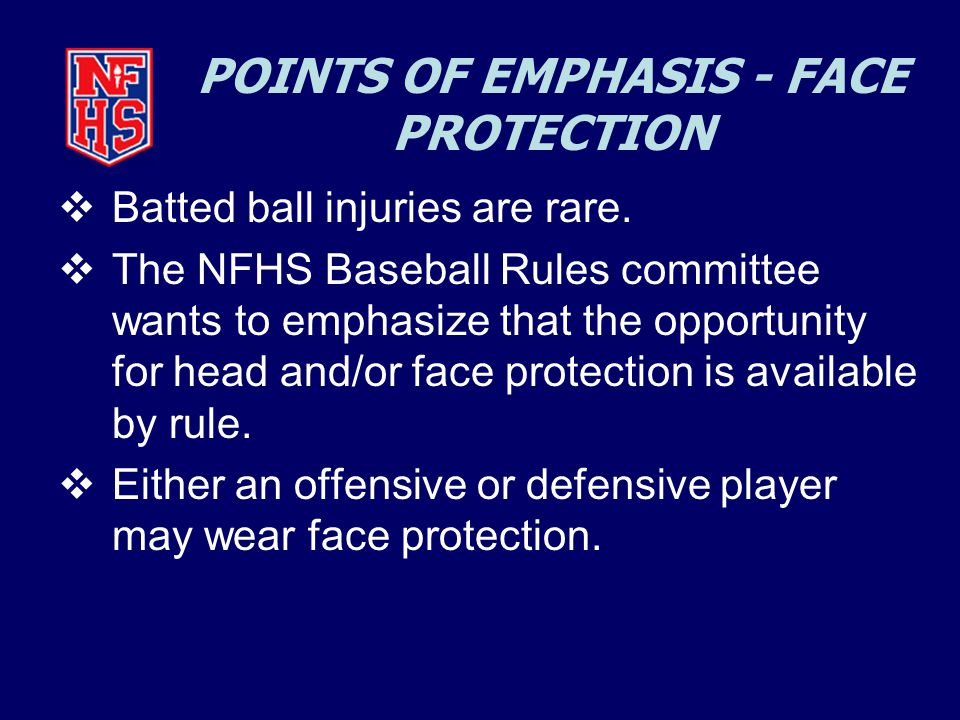 POINTS OF EMPHASIS - FACE PROTECTION  Batted ball injuries are rare.