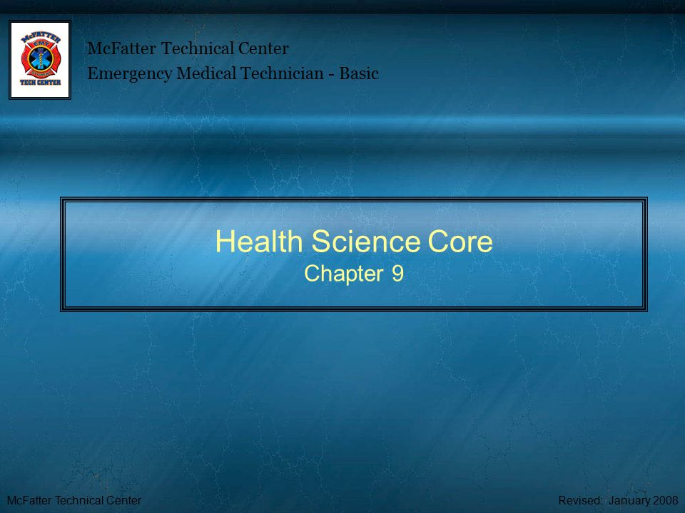 McFatter Technical CenterRevised: January 2008 Health Science Core Chapter 9 McFatter Technical Center Emergency Medical Technician - Basic