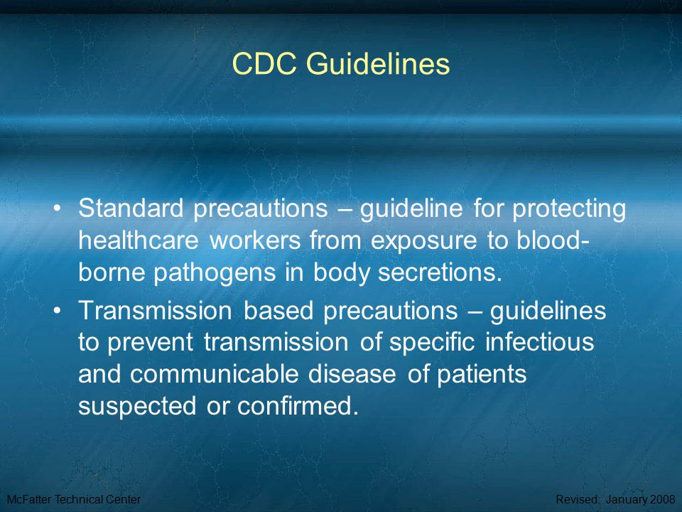 McFatter Technical CenterRevised: January 2008 CDC Guidelines Standard precautions – guideline for protecting healthcare workers from exposure to blood- borne pathogens in body secretions.