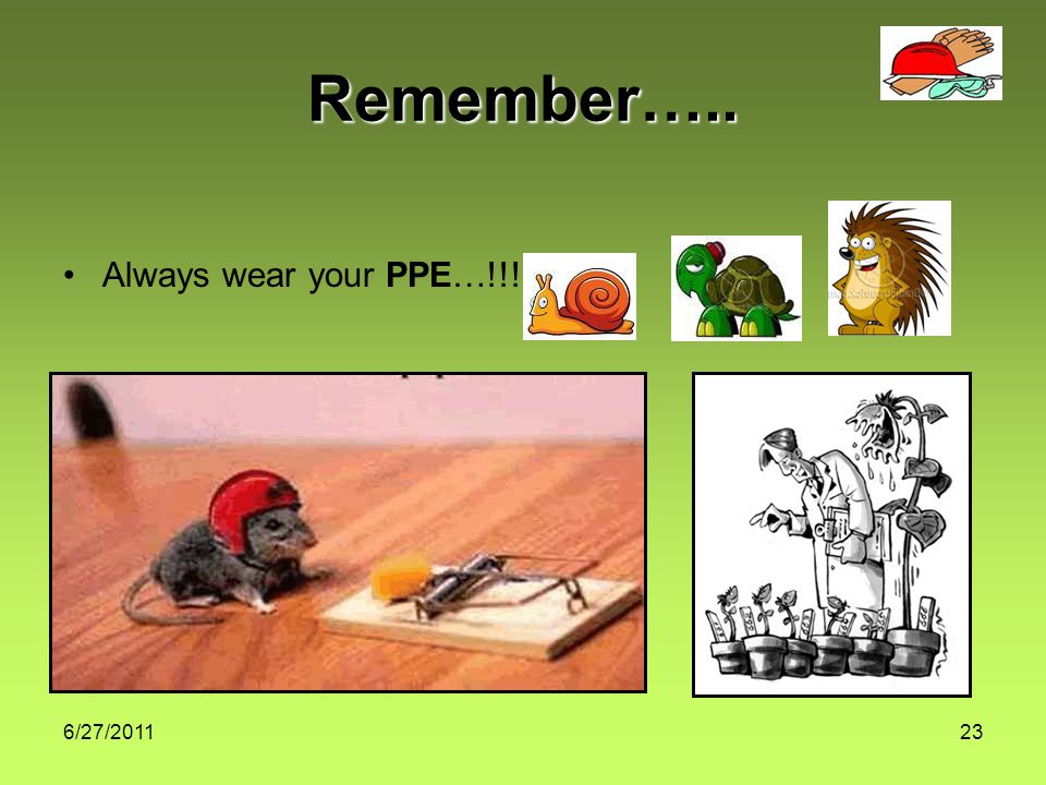 6/27/201123 Remember….. Always wear your PPE…!!!