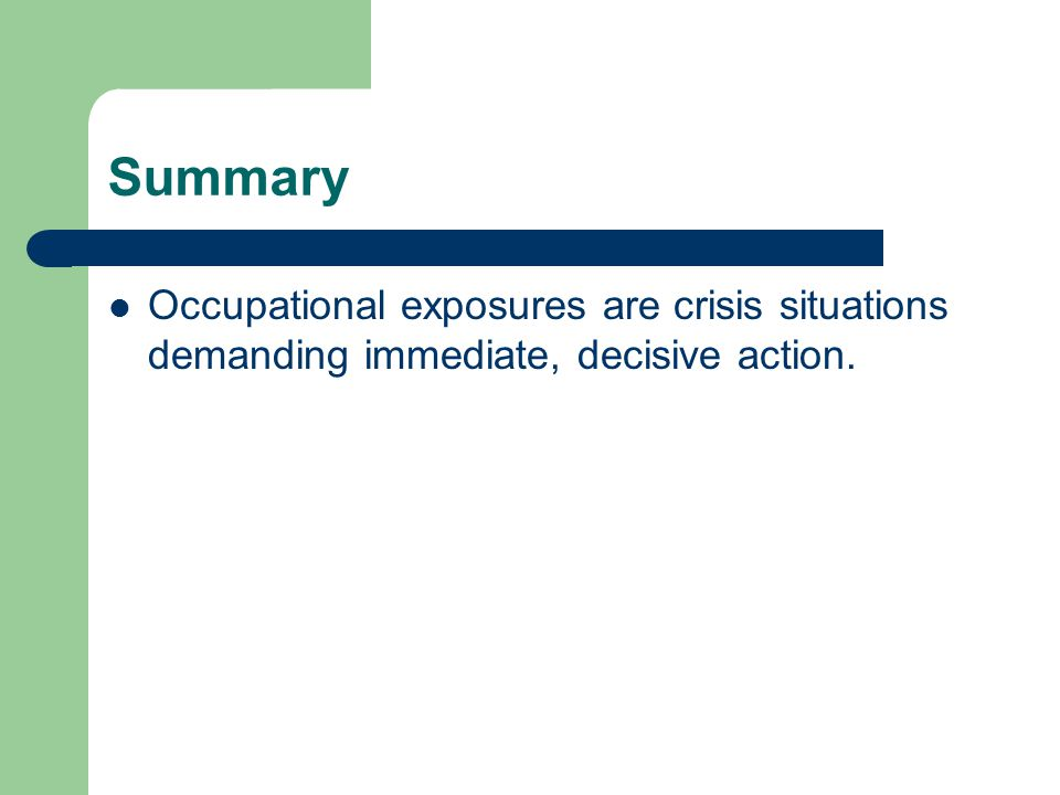 Summary Occupational exposures are crisis situations demanding immediate, decisive action.