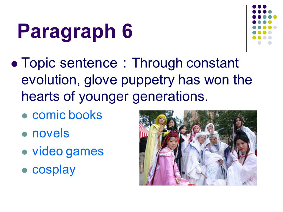 Paragraph 6 Topic sentence : Through constant evolution, glove puppetry has won the hearts of younger generations.