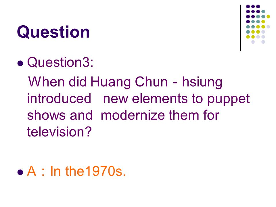 Question Question3: When did Huang Chun - hsiung introduced new elements to puppet shows and modernize them for television.
