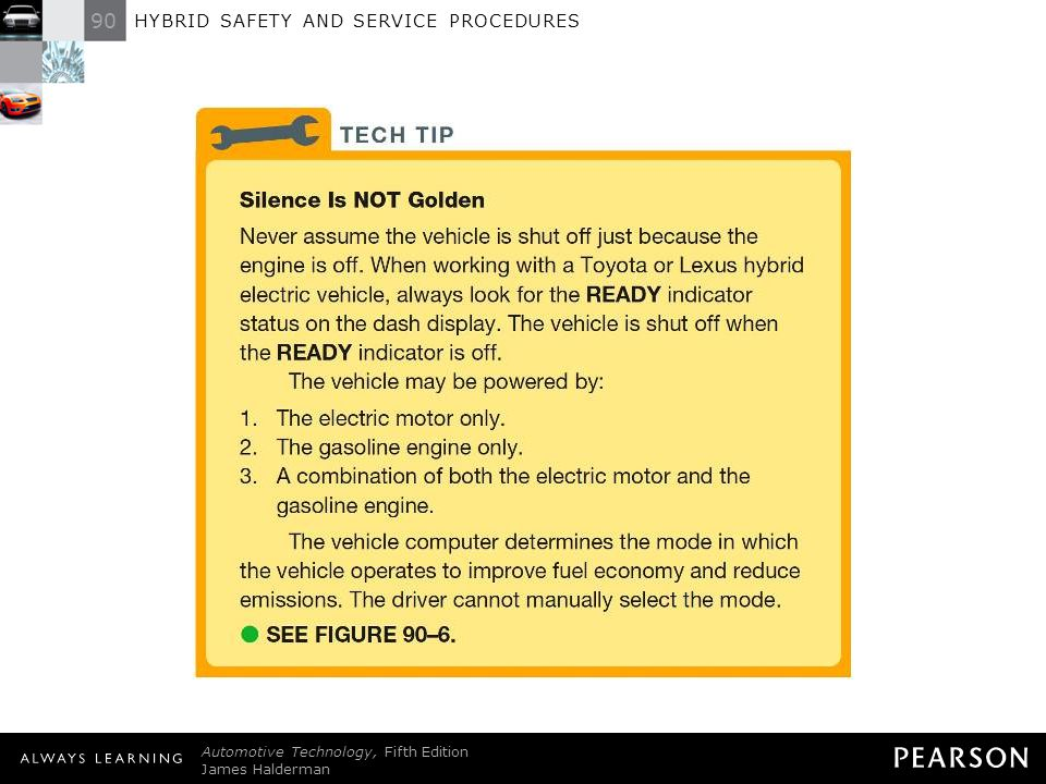 90 HYBRID SAFETY AND SERVICE PROCEDURES Automotive Technology, Fifth Edition James Halderman © 2011 Pearson Education, Inc. All Rights Reserved TECH T