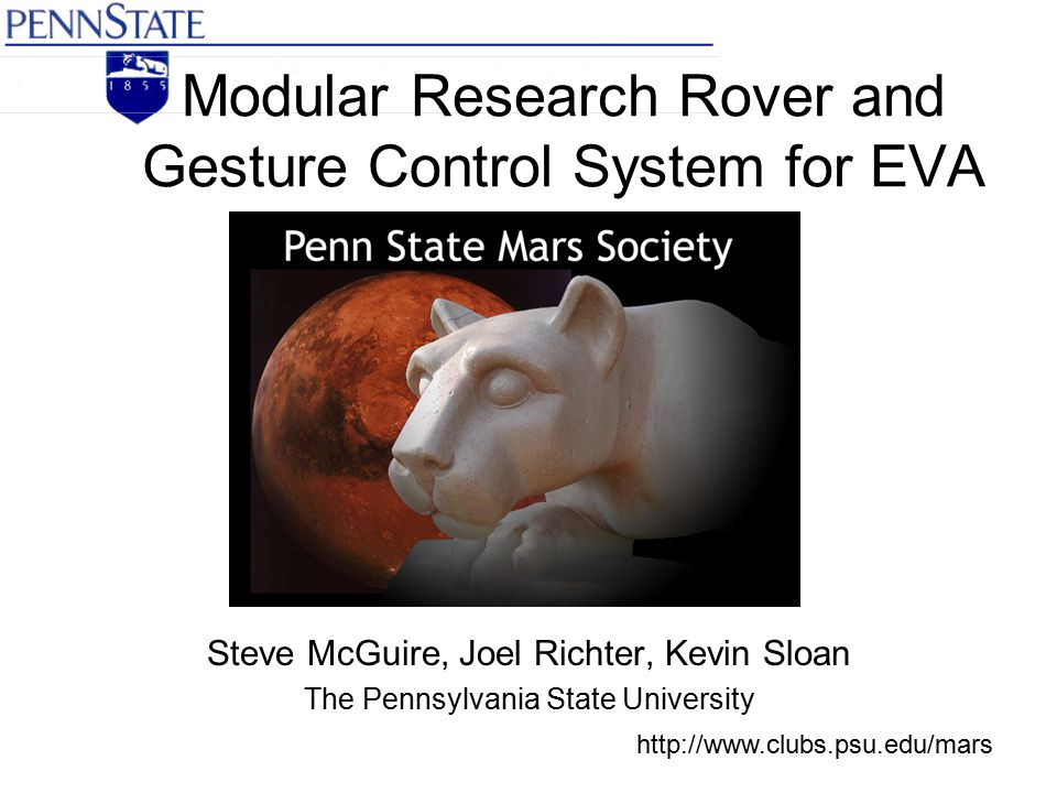 Modular Research Rover and Gesture Control System for EVA Steve McGuire, Joel Richter, Kevin Sloan The Pennsylvania State University http://www.clubs.