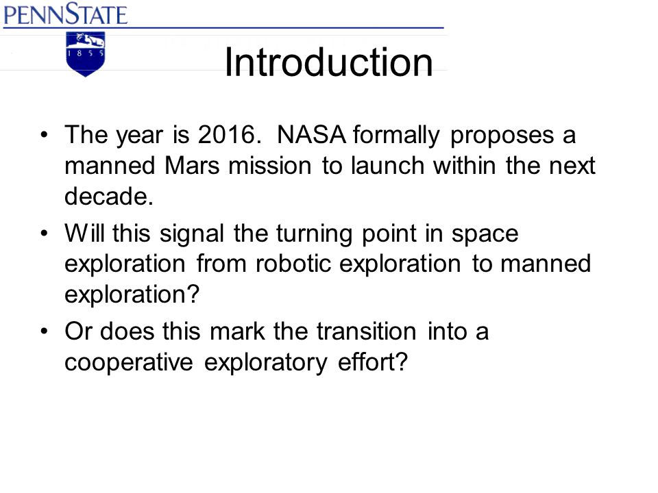 Introduction The year is 2016. NASA formally proposes a manned Mars mission to launch within the next decade. Will this signal the turning point in sp