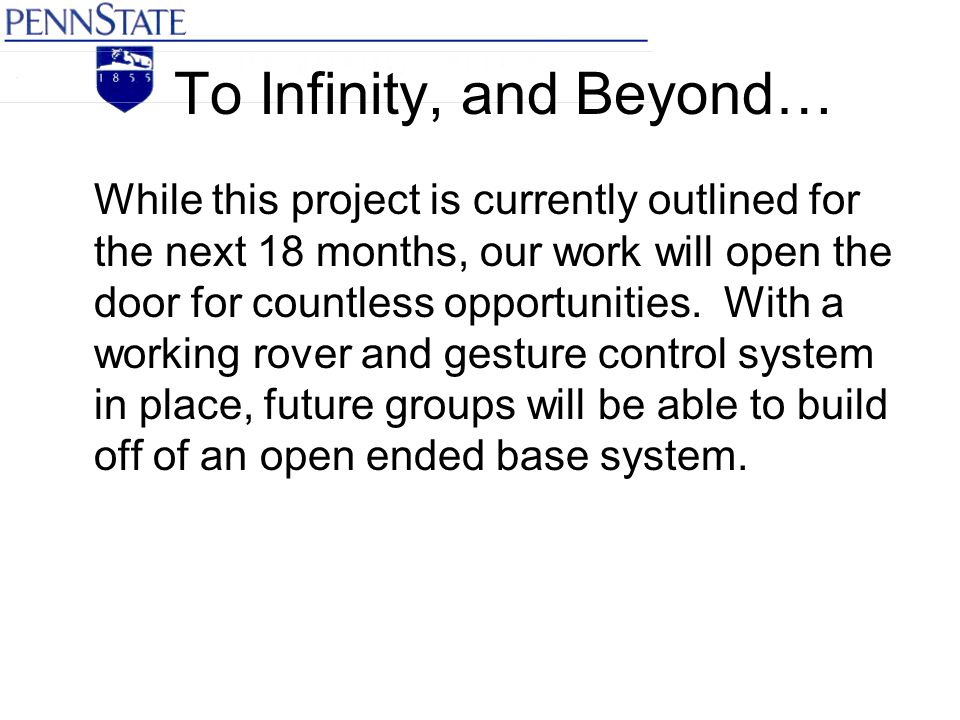 To Infinity, and Beyond… While this project is currently outlined for the next 18 months, our work will open the door for countless opportunities. Wit