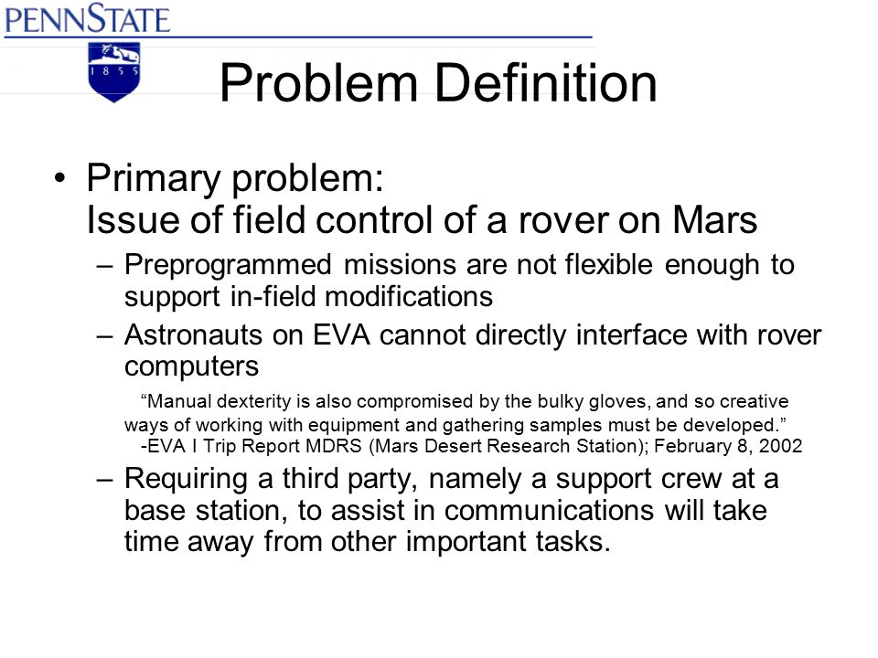 Problem Definition Primary problem: Issue of field control of a rover on Mars –Preprogrammed missions are not flexible enough to support in-field modi