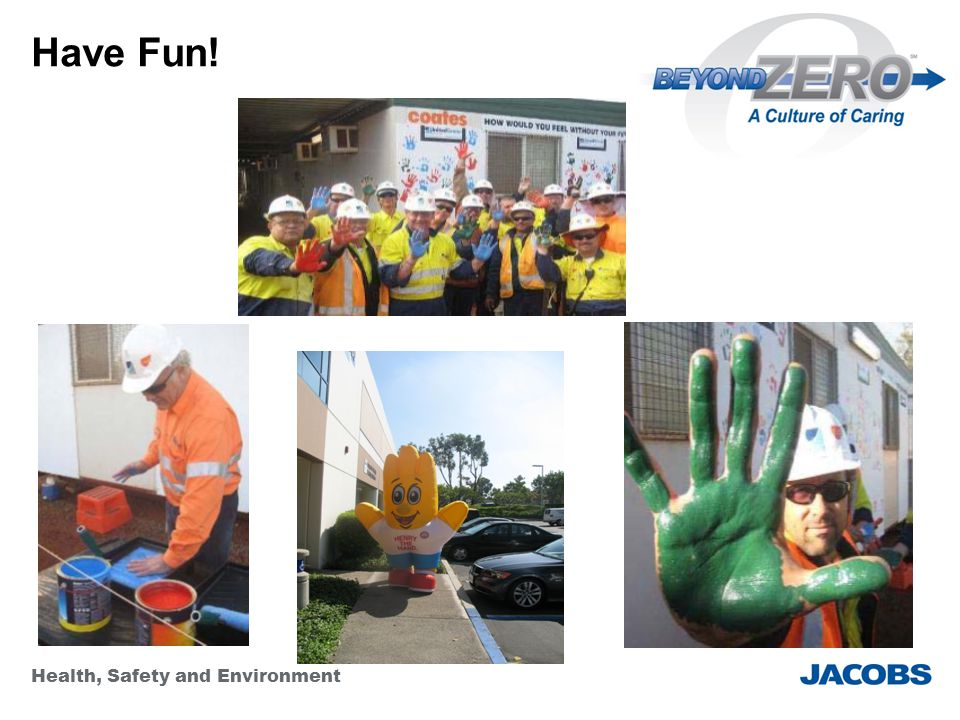 Health, Safety and Environment Have Fun!