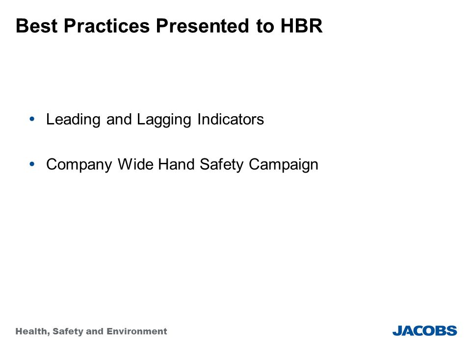 Health, Safety and Environment Best Practices Presented to HBR  Leading and Lagging Indicators  Company Wide Hand Safety Campaign