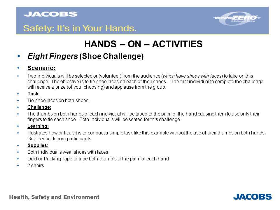 Health, Safety and Environment HANDS – ON – ACTIVITIES  Eight Fingers (Shoe Challenge)  Scenario:  Two individuals will be selected or (volunteer) from the audience (which have shoes with laces) to take on this challenge.