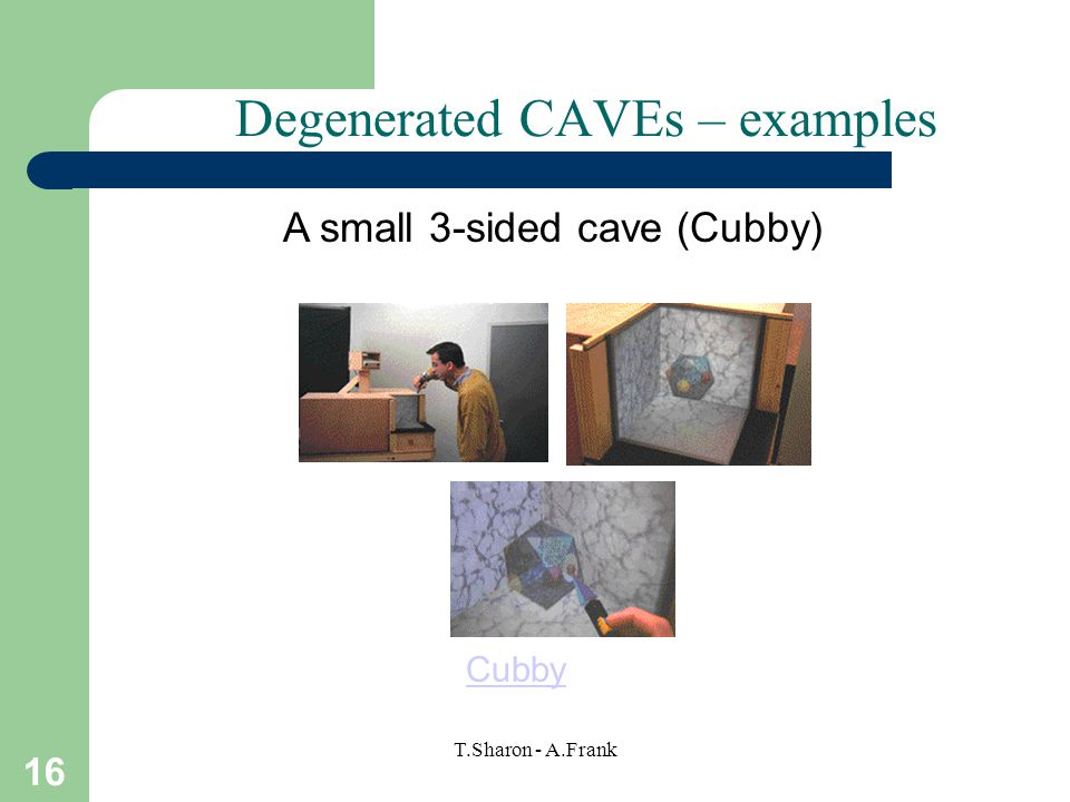 16 T.Sharon - A.Frank Degenerated CAVEs – examples A small 3-sided cave (Cubby) Cubby